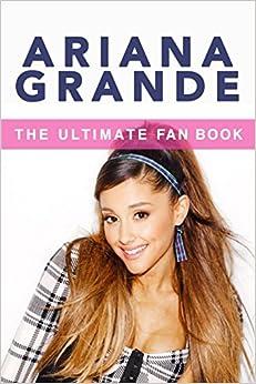Amazon.com: Ariana Grande: The Ultimate Fan Book 2015: Ariana Grande
