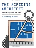 The Aspiring Architect: An Activity Book for Kids