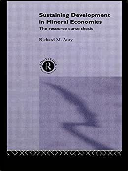 auty sustaining development in mineral economies the resource curse thesis