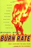 Burn Rate: How I Survived the Gold Rush Years on the Internet (0684856212) by Michael Wolff