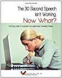 The 30-Second Speech Isn'T Working. Now What?: A 63-Day Guide To Jumpstart Your Legal Nurse Consulting Practice.