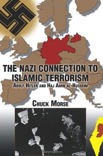 The Nazi Connection to Islamic Terrorism: Adolf Hitler and Haj Amin al-Husseini: Chuck Morse: 9780595289448: Amazon.com: Books