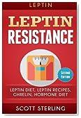 Leptin: Leptin Restistance: Leptin Diet, Leptin Recipes, Ghrelin, Hormone Diet