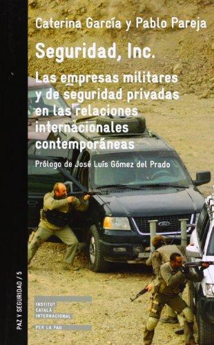 Seguridad, Inc. Las Empresas Militares Y De Seguridad Privadas En Las Relaciones Internacionales Contemporáneas (Paz Y Seguridad)