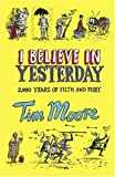 I Believe In Yesterday: My Living Hell in Living History (0224077813) by Moore, Tim