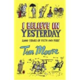 I Believe In Yesterday: My Adventures in Living Historyby Tim Moore