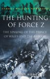 The Hunting of Force Z (Cassell Military Paperbacks) (030435239X) by Hough, Richard