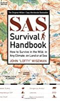 SAS Survival Handbook: How to Survive in the WIld, in Any Climate, on Land or at Sea