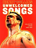 Unwelcomed Songs: Collected Lyrics 1980-1992 (Henry Rollins) (1880985713) by Rollins, Henry