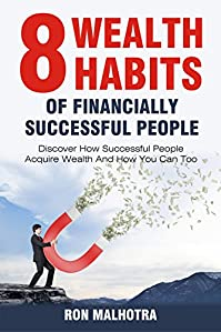 8 Wealth Habits Of Financially Successful People: Discover How Successful People Acquire Wealth And How You Can Too by Ron Malhotra ebook deal