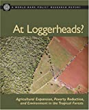 img - for At Loggerheads?: Agricultural Expansion, Poverty Reduction, and Environment in the Tropical Forests (Policy Research Reports) book / textbook / text book