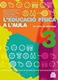 img - for L'EDUCACI  F SICA A L'AULA 3. 2n cicle de prim ria. Quadern de l'alumne (Color) book / textbook / text book