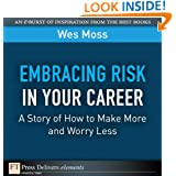 Embracing Risk in Your Career: A Story of How to Make More and Worry Less (FT Press Delivers Elements)