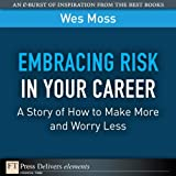 img - for Embracing Risk in Your Career: A Story of How to Make More and Worry Less (FT Press Delivers Elements) book / textbook / text book