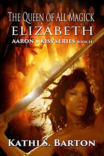 Kathi S. Barton - Elizabeth: The Queen of All Magick (Aaron's Kiss Series Book 14)