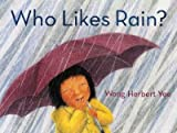 img - for Who Likes Rain?   [WHO LIKES RAIN] [Hardcover] book / textbook / text book