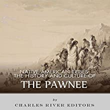 Native American Tribes: The History and Culture of the Pawnee (       UNABRIDGED) by Charles River Editors Narrated by James Weippert
