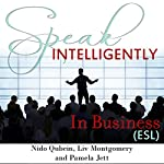 Speak Intelligently in Business: Business Vocabulary for English as a Second Language (ESL) | Liv Montgomery,Pamela Jett,Nido Qubein