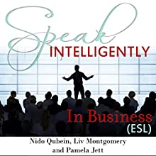 Speak Intelligently in Business: Business Vocabulary for English as a Second Language (ESL)  by Liv Montgomery, Pamela Jett, Nido Qubein Narrated by Liv Montgomery, Pamela Jett, Nido Qubein