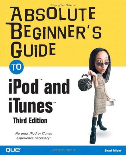 Absolute Beginner's Guide to iPod(TM) and iTunes(TM)