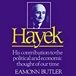 Hayek: His Contribution to the Political and Economic Thought of Our Time | Eamonn Butler