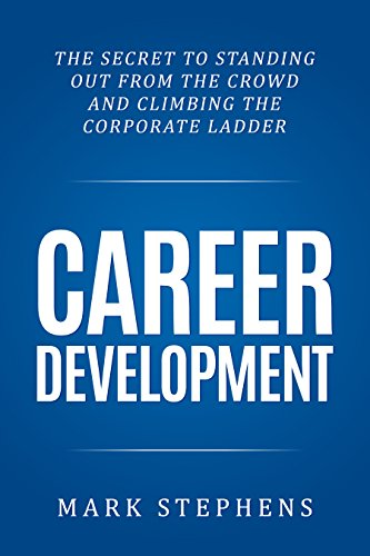 Career: The Secret to Standing out from the crowd and climbing the Corporate Ladder (Career Planning, Career Development...
