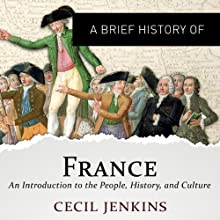 A Brief History of France: Brief Histories | Livre audio Auteur(s) : Cecil Jenkins Narrateur(s) : Tristan Bernays