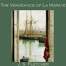 The Vengeance of La Maraye | Livre audio Auteur(s) : J. S. Fletcher Narrateur(s) : Cathy Dobson