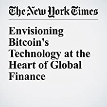 Envisioning Bitcoin's Technology at the Heart of Global Finance Other by Nathaniel Popper Narrated by Barbara Benjamin-Creel