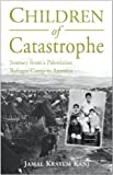 img - for By Jamal K. Kanj: Children of Catastrophe: Journey from a Palestinian Refugee Camp to America book / textbook / text book