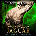 Hunted by a Jaguar: Eternal Mates Paranormal Romance Series, Book 4 Audiobook by Felicity Heaton Narrated by Charlotte Wright