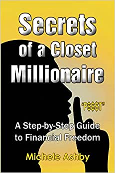 Secrets Of A Closet Millionaire: A Step-by-Step Guide To Financial Freedom