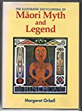 img - for The Illustrated Encyclopaedia of Maori Myth and Legend book / textbook / text book