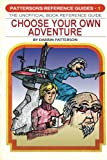 img - for The Unofficial Choose Your Own Adventure Book Reference Guide (Patterson's Reference Guides) book / textbook / text book