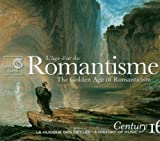 Romantisme: L&#39;&#226;ge d&#39;or du &#40;The Golden Age of Romanticism&#41;