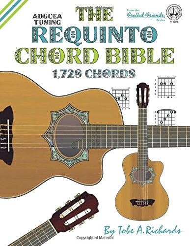 The Requinto Chord Bible: ADGCEA Standard Tuning 1,728 Chords (Fretted Friends)