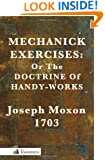 Mechanick Exercises: Or the Doctrine of Handy-Works