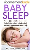 Baby Sleep Solution Guide - The Exhausted Parent's Guide to Solving Your Child's Sleep Problems in Just 7 Days (English Edition)
