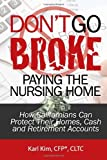 Don't Go Broke Paying the Nursing Home!: How Californians Can Protect Their Homes, Cash and Retirement Accounts