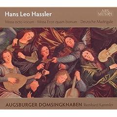 Hassler: Missa octo vocum, Missa Ecce quam bonum, Deutsche Madrigale