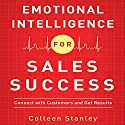 Emotional Intelligence for Sales Success: Connect with Customers and Get Results Audiobook by Colleen Stanley Narrated by Lyn Landon