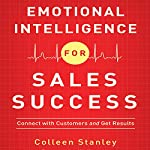 Emotional Intelligence for Sales Success: Connect with Customers and Get Results | Colleen Stanley