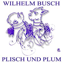 Plisch und Plum (       ungekürzt) von Wilhelm Busch Gesprochen von: Gerald Pichowetz