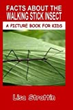 Facts About The Walking Stick Insect (A Picture Book For Kids) (Volume 80)