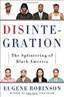 Disintegration: The Splintering of Black America from Eugene Robinson