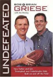 img - for By Bob Griese Undefeated: How Father And Son Triumphed Over Unbelievable Odds Both On And Off The Field (First Edition ~1st Printing) [Hardcover] book / textbook / text book