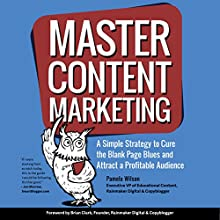 Master Content Marketing: A Simple Strategy to Cure the Blank Page Blues and Attract a Profitable Audience Audiobook by Pamela Wilson Narrated by Pamela Wilson