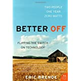 Better Off: Flipping the Switch on Technologyby Eric Brende