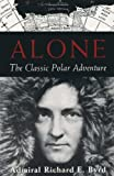 Alone: The Classic Polar Adventure by Richard E. Byrd