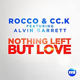 Rocco & Cc.K feat. Alvin Garrett-Nothing Left But Love
